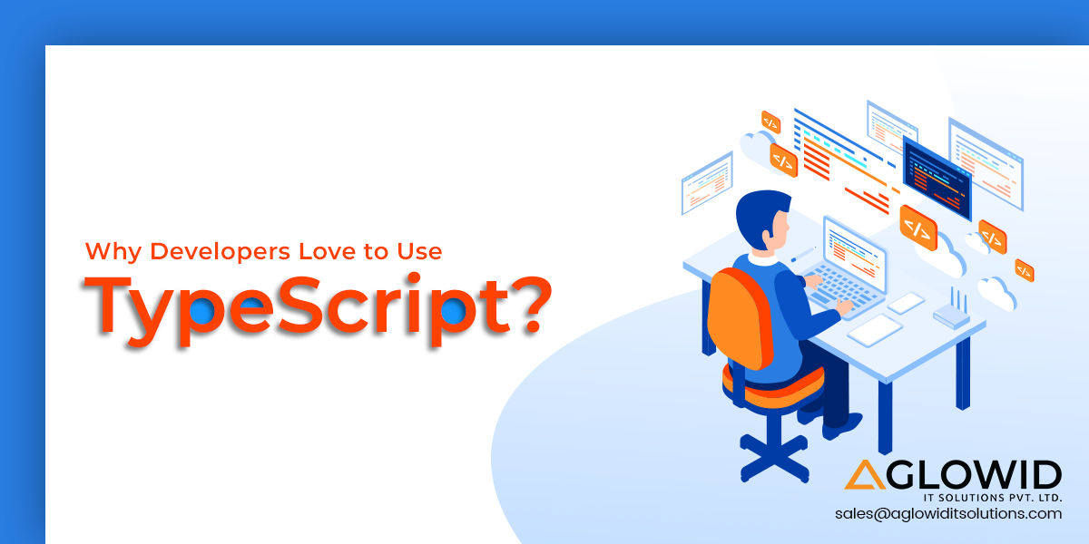 Why Developers Love to Use TypeScript in 2021?